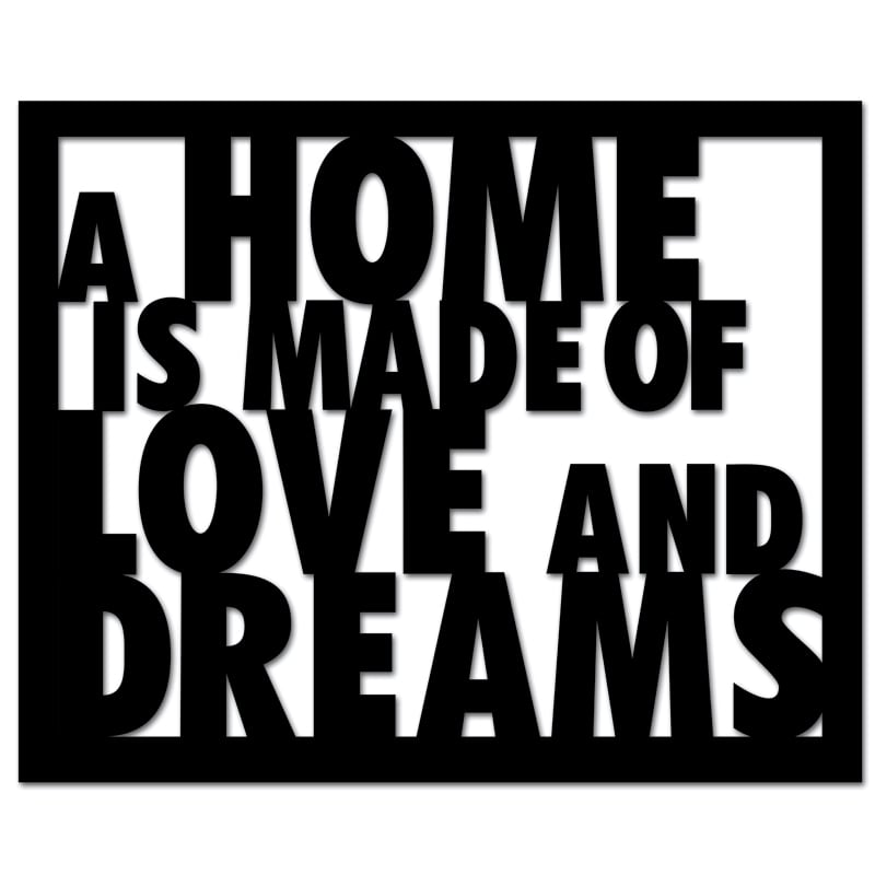 Inscription on the wall A HOME IS MADE OF LOVE AND DREAMS black