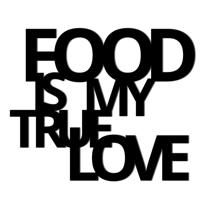 Inscription on the wall FOOD IS MY TRUE LOVE black