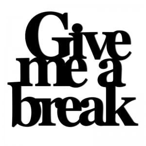 Napis na ścianę GIVE ME A BREAK czarny