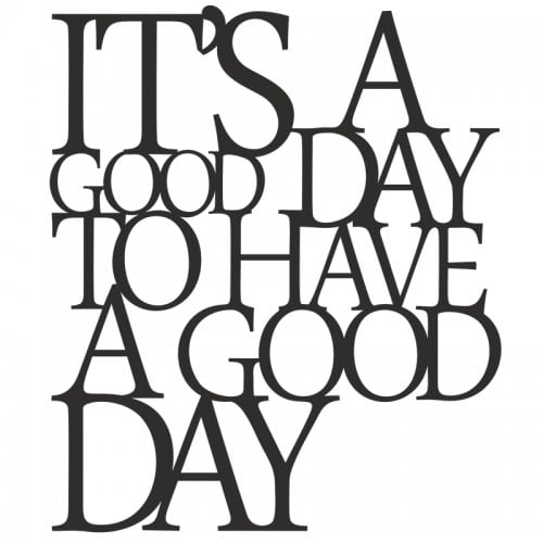 Inscription on the wall ITS A GOOD DAY TO HAVE A GOOD DAY black