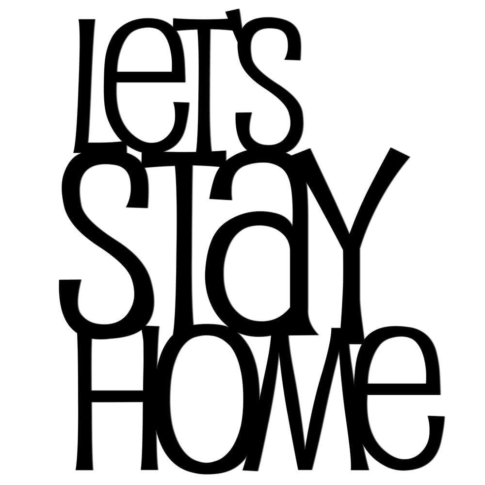 Inscription on the wall LETS STAY HOME black