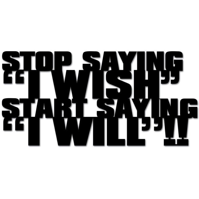 Inscription on the wall STOP SAYING I WISH START SAYING AND WILL black