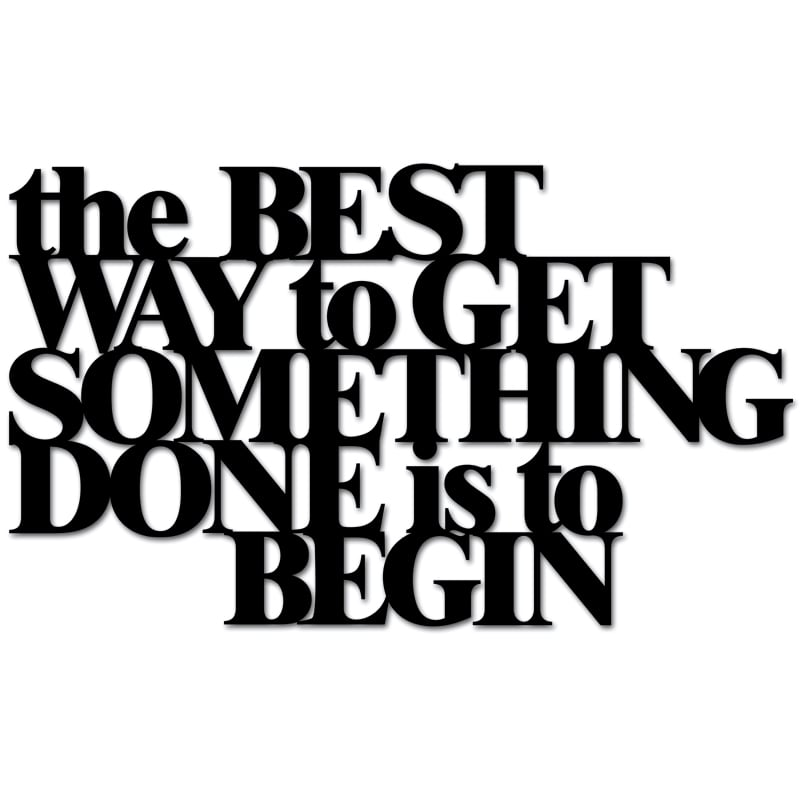 Inscription on the wall THE BEST WAY TO GET SOMETHING DONE IS TO BEGIN black