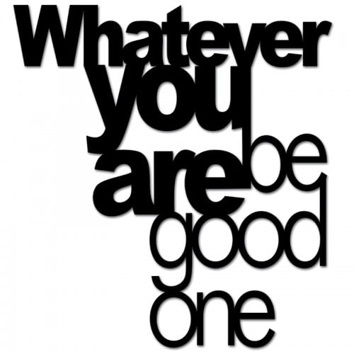 Inscription on the wall WHATEVER YOU ARE BE GOOD ONE black